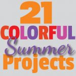 Great Ideas — 21 Colorful Summer Projects!