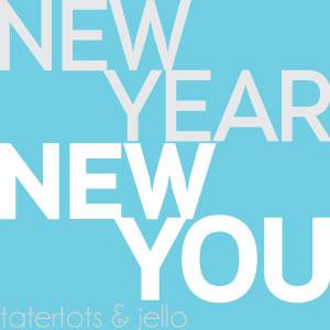 new.year.new.you.tatertotsandjello.300