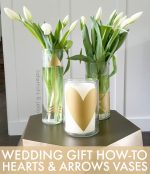 Heart & Arrows Vases – Wedding Gift How-To! [Free Templates!]