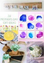 Your Ideas — 16 Mother's Day Gift Ideas!