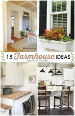 Great Ideas — 15 Farmhouse Ideas!