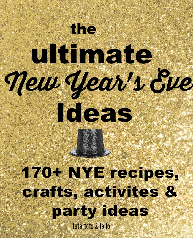 170 New Years Eve Ideas - recipes, crafts, activities and party ideas for the ULTIMATE New Year's Eve at home!