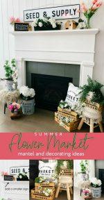 Flower Market Summer Mantel and Decorating Ideas!